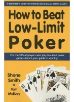 How to Beat Low-Limit Poker: How to win big money at little games
